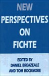 New Perspectives on Fichte - Daniel Breazeale