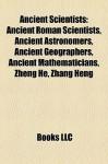 Ancient Scientists Ancient Scientists: Ancient Roman Scientists, Ancient Astronomers, Ancient Geograncient Roman Scientists, Ancient Astronomers, Anci - Books LLC