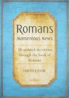 Romans Momentous News: 50 Updated Devotions Through the Book of Romans - David Cook
