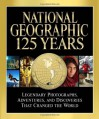 National Geographic 125 Years: Legendary Photographs, Adventures, and Discoveries That Changed the World - Mark Collins Jenkins