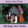 Old Dogs, New Tricks: Barry Louis Polisar Sings about Animals and Other Creatures - Barry Louis Polisar