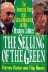 The Selling of the Green: The Financial Rise and Moral Decline of the Boston Celtics - Harvey Araton, Filip Bondy
