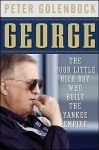 George: The Poor Little Rich Boy Who Built the Yankee Empire - Peter Golenbock