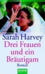 Drei Frauen und ein Bräutigam - Sarah Harvey