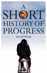 A Short History of Progress. by Ronald Wright - Ronald Wright