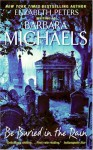 Be Buried in the Rain - Barbara Michaels, Barbara Michaels