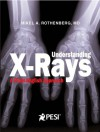 Understanding X-Rays: A Plain English Approach - Mikel A. Rothenberg