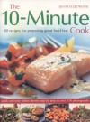 The 10 Minute Cook: 80 Fabulous Recipes For Preparing Great Food Fast. Quick And Easy Dishes Shown In 300 Step By Step Photographs - Jenni Fleetwood