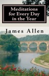 Meditations for Every Day in the Year: Releasing Your Inner Truth-Day by Day - James Allen