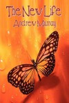 The New Life: True Discipleship (Andrew Murray Christian Classics) - Andrew Murray