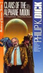Clans of the Alphane Moon - Philip K. Dick
