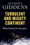 Turbulent and Mighty Continent: What Future for Europe? - Anthony Giddens