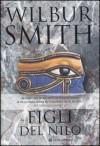 Figli del Nilo (Romanzi egizi, #3) - Wilbur Smith