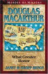 Douglas MacArthur: What Greater Honor (Heroes of History) - Janet Benge, Geoff Benge