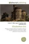 Elizabethan Era - Frederic P. Miller, Agnes F. Vandome, John McBrewster