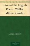 Lives of the English Poets : Waller, Milton, Cowley - Samuel Johnson