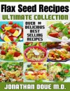 Flax Seed Recipes: The Ultimate Collection - Over 30 Gluten Free Recipes - Jonathan Doue