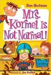 Mrs. Kormel Is Not Normal! (My Weird School, #11) - Dan Gutman