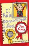 I Rule Dogsbottom School - Jon Blake, Clare Corbett