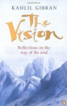 The Vision: Reflections on the Way of the Soul (Compass) - Kahlil Gibran, Robin H. Waterfield, Juan R.I. Cole, Juan R. I. Cole