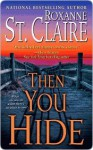 Then You Hide (Bullet Catcher, #6) - Roxanne St. Claire