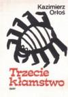 Trzecie kłamstwo - Kazimierz Orłoś