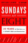Sundays at Eight: 25 Years of Stories from C-SPAN�S Q&A and Booknotes - Brian Lamb, Susan Swain, C-SPAN