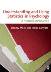 Understanding and Using Statistics in Psychology: A Practical Introduction - Jeremy Miles, Philip Banyard