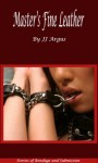 Master's Fine Leather (Stories of Bondage and Submission) - J.J. Argus