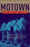Motown: Music, Money, Sex, and Power - Gerald Posner