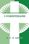 The Interpretation of I Corinthians - Richard C.H. Lenski