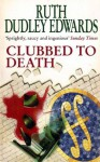 Clubbed To Death - Ruth Dudley Edwards