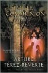 The Seville Communion - Arturo Pérez-Reverte, Sonia Soto