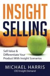 Insight Selling: How to sell value & differentiate your product with Insight Scenarios - Michael Harris