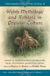 Welsh Mythology and Folklore in Popular Culture: Essays on Adaptations in Literature, Film, Television and Digital Media (Critical Explorations in Science Fiction and Fantasy, Vol. 33) - Audrey L Becker, Kristin Noone