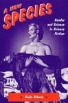 A New Species: Gender and Science in Science Fiction - Robin Roberts