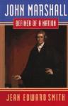 John Marshall: Definer of a Nation - Jean Edward Smith