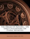 The Origin of Nations. - On Early Civilizations: On Ethnic Affinities - George Rawlinson