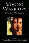 Young Warriors: Stories of Strength - Josepha Sherman, Tamora Pierce