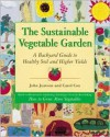 The Sustainable Vegetable Garden: A Backyard Guide to Healthy Soil and Higher Yields - John Jeavons, Carol Cox
