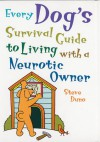Every Dog's Survival Guide to Living with a Neurotic Owner - Steve Duno
