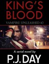 King's Blood: Vampire Revealed & Vampire Unleashed (A Serial Novel, Parts 1 & 2) - P.J. Day