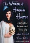 The Women of Hammer Horror: A Biographical Dictionary and Filmography - Robert Michael Bobb Cotter
