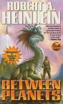 Between Planets - Robert A. Heinlein