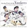 For The Love Of The Yankees: An A-to-Z Primer For Yankees Fans Of All Ages (For the Love of) - Frederick C. Klein, Mark Anderson, Yogi Berra