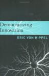 Democratizing Innovation - Eric von Hippel