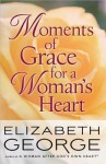 Moments of Grace for a Woman's Heart - Elizabeth George