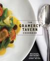 The Gramercy Tavern Cookbook - Dorothy Kalins, Michael Anthony, Danny Meyer