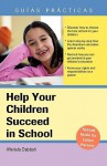 Help Your Children Succeed in School: A Special Guide for Latino Parents - Mariela Dabbah