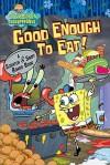 Good Enough to Eat! (Spongebob Square Pants) - Nickelodeon